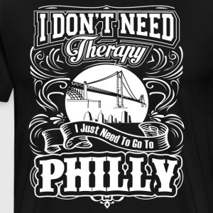 I Don't Need Therapy, I Just Need To Go To Philly - Men's Premium T-Shirt