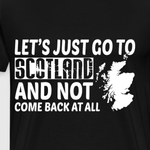 Let's Just Go To Scotland T Shirt - Men's Premium T-Shirt