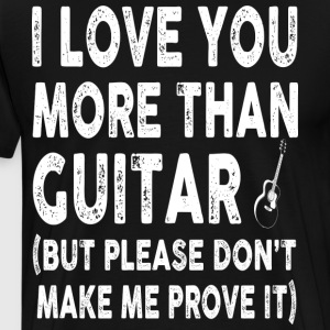 I love Guitar More Than You - Men's Premium T-Shirt