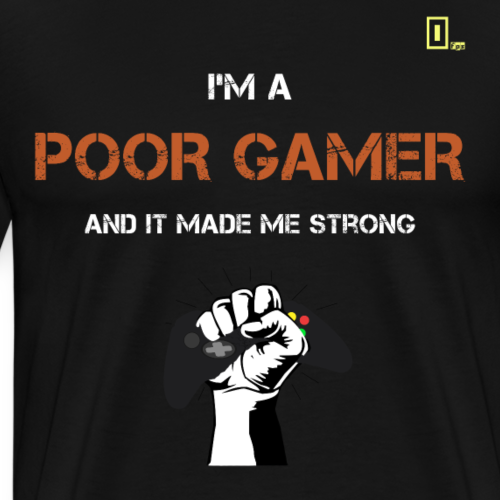 I'm a Poor Gamer and it made me strong - Men's Premium T-Shirt