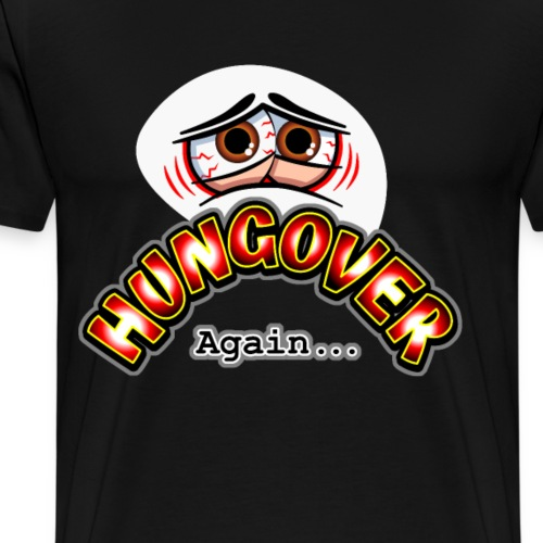 Hungover Again (Brown Eyes) - Men's Premium T-Shirt