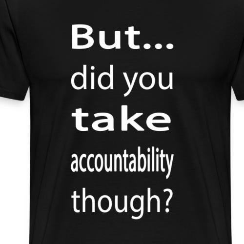 But...Accountability - Men's Premium T-Shirt