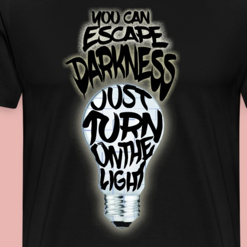 You Can Escape Darkness, Just Turn On The Light - Men's Premium T-Shirt