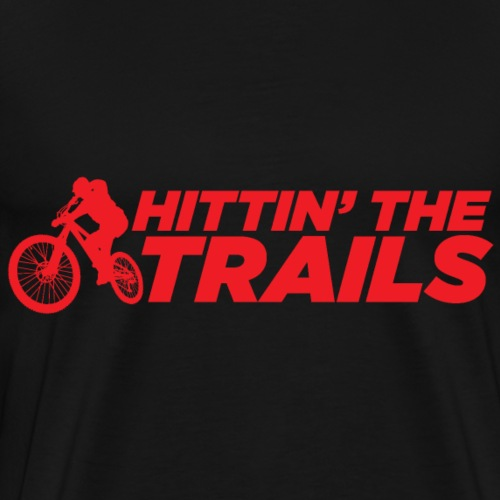 Hittin' The Trails - Men's Premium T-Shirt