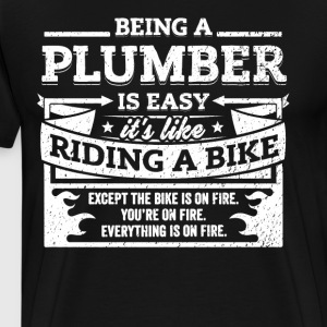 Plumber Shirt: Being A Plumber Is Easy - Men's Premium T-Shirt