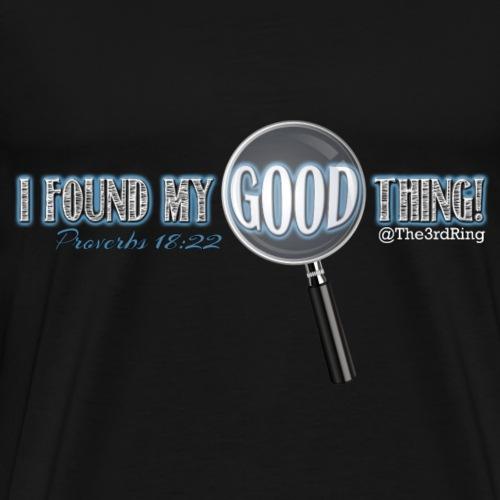 Good Thing - Men's Premium T-Shirt