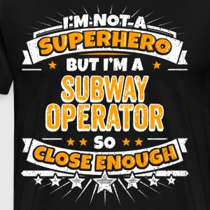 Not A Superhero But A Subway Operator - Men's Premium T-Shirt