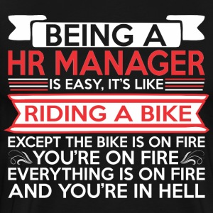 Being HR Manager Easy Riding Bike Except Bike Fire - Men's Premium T-Shirt