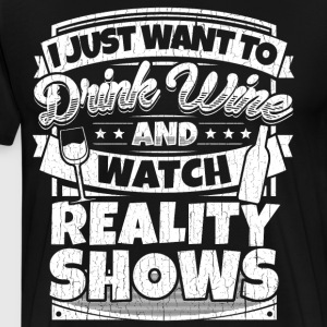 I just want to drink wine and watch reality shows - Men's Premium T-Shirt