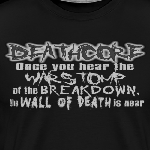 DEATHCORE WARSTOMP BREAKDOWN WALL OF DEATH - Men's Premium T-Shirt