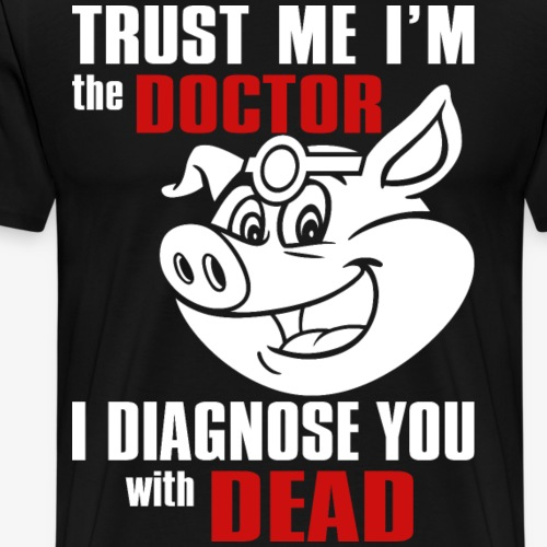 Trust me i'm the doctor pig - Men's Premium T-Shirt