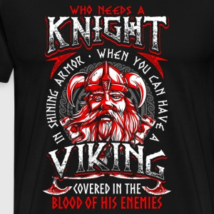 Who needs a Knight Viking - Men's Premium T-Shirt