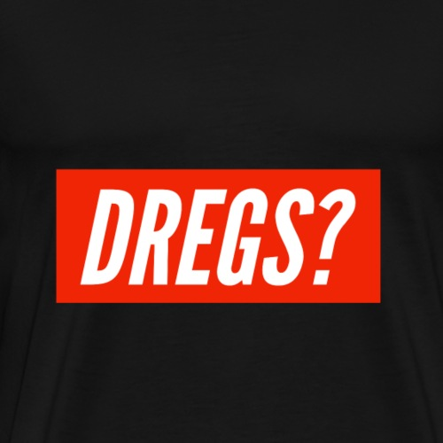 DREGS? - Men's Premium T-Shirt