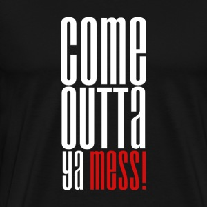 Come Outta Ya Mess t-shirt - Men's Premium T-Shirt