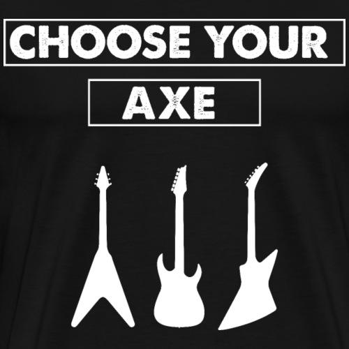 Choose Your Axe Guitar Player Guitarist Guitar - Men's Premium T-Shirt