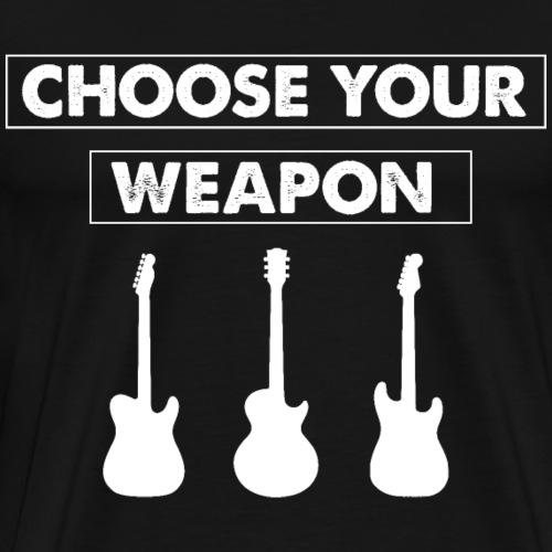 Choose Your Weapon Guitar Player Guitarist Guitar - Men's Premium T-Shirt