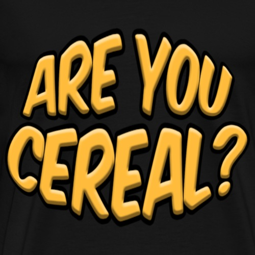 ARE YOU CEREAL? - Men's Premium T-Shirt