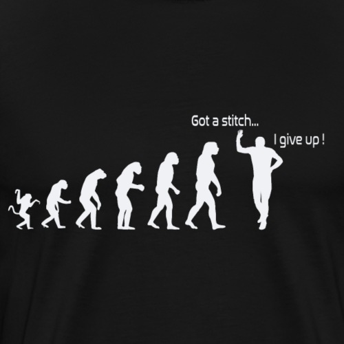 Evolution of man : Got a stitch...I give up! - Men's Premium T-Shirt