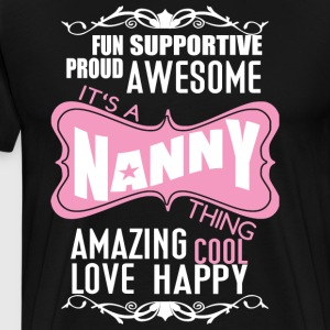 It's A Nanny Thing Amazing Cool Love Happy T Shirt - Men's Premium T-Shirt