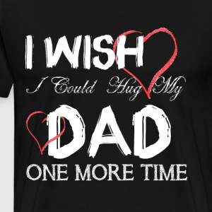 I Wish I Could Hug My Dad One More Time T Shirt - Men's Premium T-Shirt