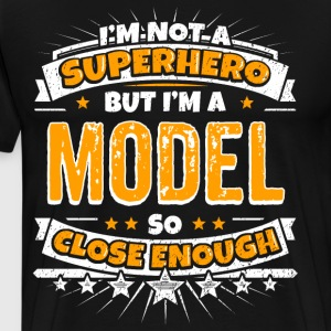 Not A Superhero But A Model. Close Enough. - Men's Premium T-Shirt