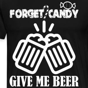 forget candy give me beer - Men's Premium T-Shirt