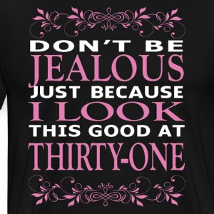 Dont be Jealous I look this good at thirty one - Men's Premium T-Shirt