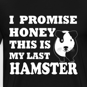 I promise honey this is my last hamster - Men's Premium T-Shirt
