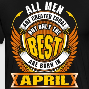 All Men Created Equal But Best Born In April - Men's Premium T-Shirt