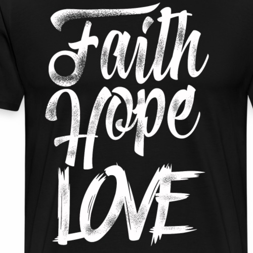 Faith, Hope, & Love - Men's Premium T-Shirt