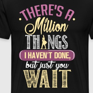 There's a millon things - Men's Premium T-Shirt