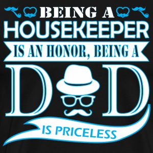 Being Housekeeper Is Honor Being Dad Priceless - Men's Premium T-Shirt