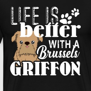 Life Is Better With A Brussels Griffon Shirts - Men's Premium T-Shirt