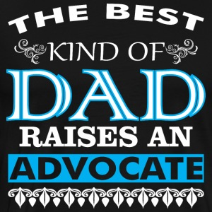 The Best Kind Of Dad Raises An Advocate - Men's Premium T-Shirt