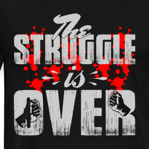 The Struggle is Over - Men's Premium T-Shirt