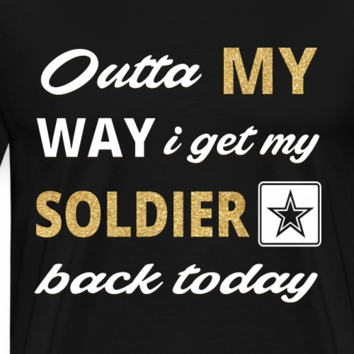 Outta MY way I get my SOLDIER back today - Men's Premium T-Shirt