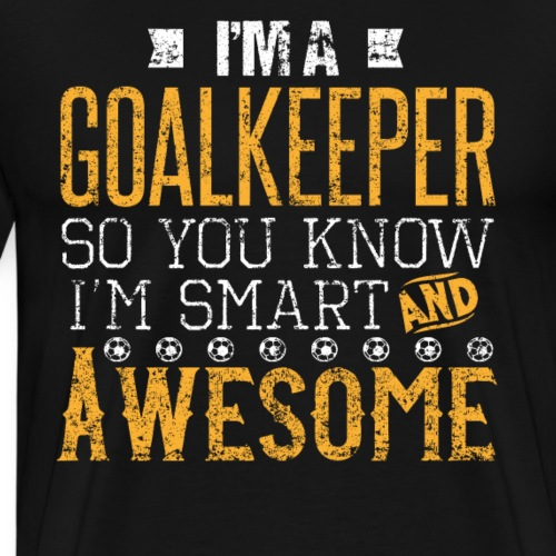 Smart and Awesome Goalkeeper - Men's Premium T-Shirt