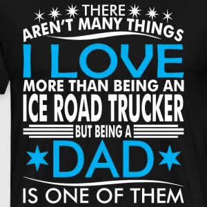 There Arent Many Thing Love Being Ice Trucker Dad - Men's Premium T-Shirt