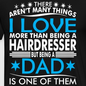 There Arent Many Things Love Being Hairdresser Dad - Men's Premium T-Shirt