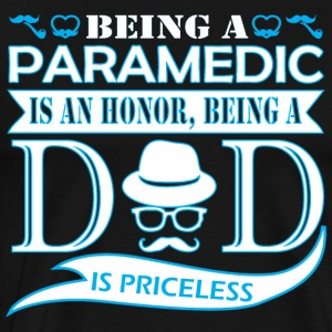 Being Paramedic Is Honor Being Dad Priceless - Men's Premium T-Shirt