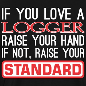 If You Love Logger Raise Hand Raise Standard - Men's Premium T-Shirt