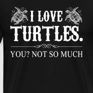 I Love Turtles Tee Shirt - Men's Premium T-Shirt