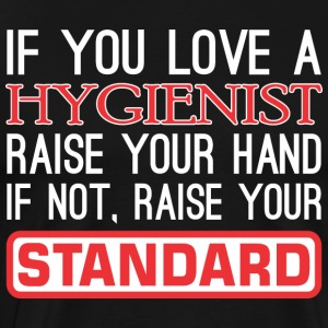 If You Love Hygienist Raise Hand Raise Standard - Men's Premium T-Shirt