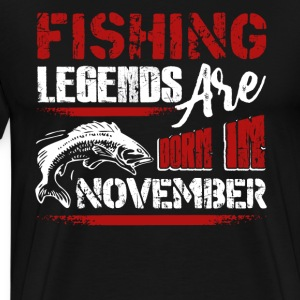 Fishing Legends Are Born In November Tee Shirt - Men's Premium T-Shirt