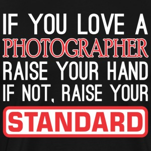 If You Love Photographer Raise Hand Raise Standard - Men's Premium T-Shirt