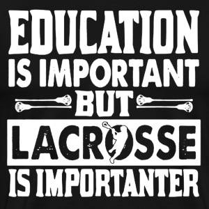 Education Is Important But Lacrosse Is Importanter - Men's Premium T-Shirt