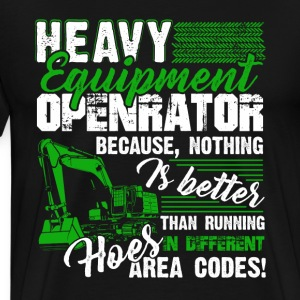 Heavy Equipment Operator Tee Shirt - Men's Premium T-Shirt