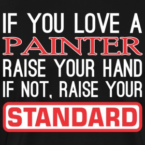 If You Love Painter Raise Hand Raise Standard - Men's Premium T-Shirt