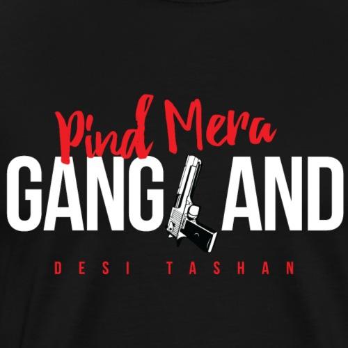 Pind mera Gangland - Men's Premium T-Shirt