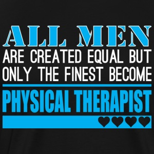 All Men Created Equal Finest Physical Therapist - Men's Premium T-Shirt